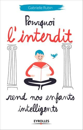 """Pourquoi l'interdit rend nos enfants intelligents"""